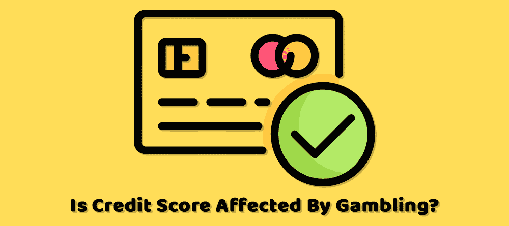 Is Credit Score Affected By Gambling?