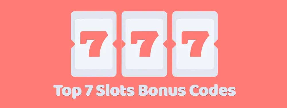 Top 7 Slots Bonus Codes
